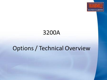 3200A Options / Technical Overview. 3200A Electrical Test Calibrator Innovative design to bring advances in technology to the calibration of Electrical.