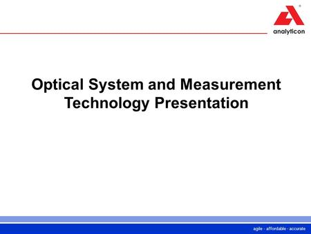 Agile - affordable - accurate Optical System and Measurement Technology Presentation.
