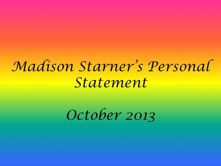 Madison Starner's Personal Statement October 2013.