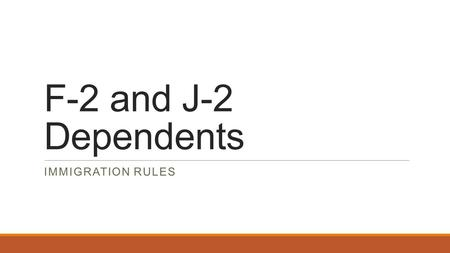 F-2 and J-2 Dependents IMMIGRATION RULES. Overview Dependent Status Employment Study Cultural Information.