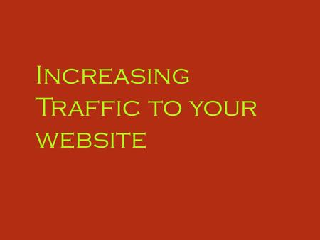 Increasing Traffic to your website. Number one rule: Quality, Unique Content.