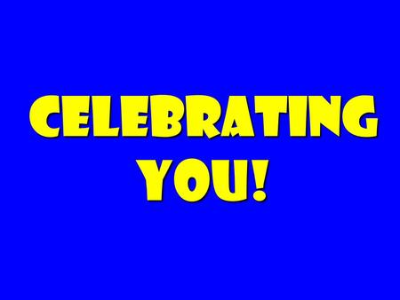 "Celebrating you!. Over-rated: Over-rated: Big companies! ""Cool"" industries! Famous CEOs!"