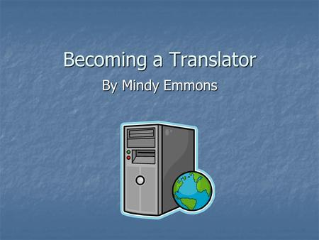 Becoming a Translator By Mindy Emmons. Introduction  From court interpreter.