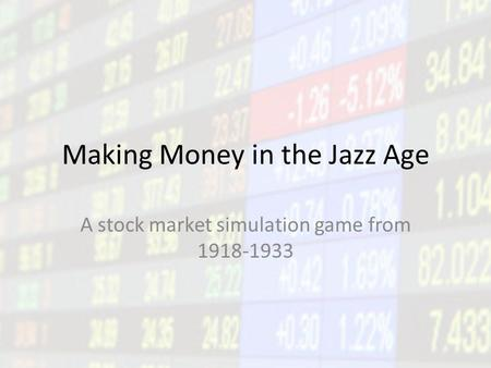 Making Money in the Jazz Age A stock market simulation game from 1918-1933.
