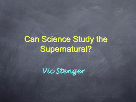 Can Science Study the Supernatural? Vic Stenger. Top scientists don't seem to think so ✦ Science is a way of knowing about the natural world. It is limited.