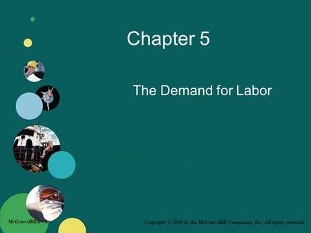 Copyright © 2010 by the McGraw-Hill Companies, Inc. All rights reserved. McGraw-Hill/Irwin Chapter 5 The Demand for Labor.
