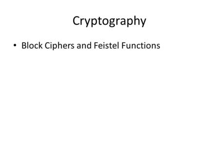 Cryptography Block Ciphers and Feistel Functions.