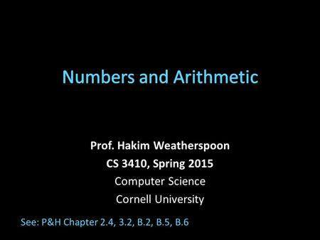 Prof. Hakim Weatherspoon CS 3410, Spring 2015 Computer Science Cornell University See: P&H Chapter 2.4, 3.2, B.2, B.5, B.6.