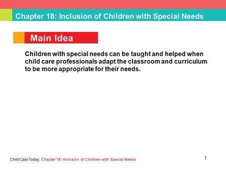 Chapter 18: Inclusion of Children with Special Needs Child Care Today, Chapter 18: Inclusion of Children with Special Needs Children with special needs.