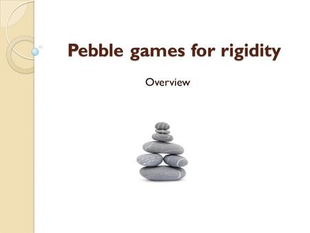Pebble games for rigidity Overview. The game of pebbling was first suggested by Lagarias and Saks, as a tool for solving a particular problem in number.