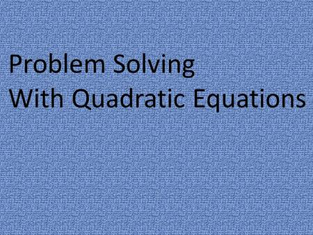 Problem Solving With Quadratic Equations. x 2 + 8x + 16 = 0 Graphically Algebraically Graph related function y = x 2 + 8x + 16 x = -4 x 2 + 8x + 16 =