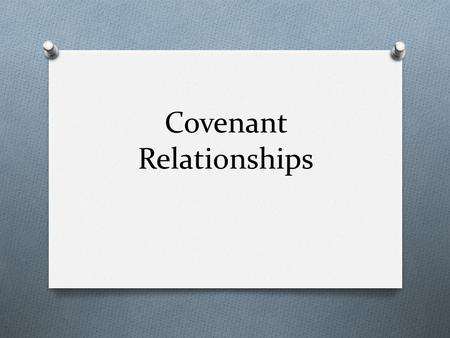 "Covenant Relationships. Covenant relationship A relationship based on a covenant is different in many ways from ""popular love"" O Covenant love is: O Self-sacrificing."