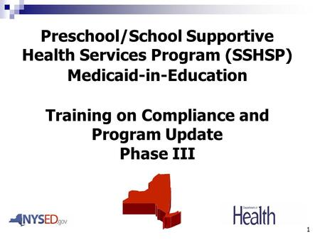 1 Preschool/School Supportive Health Services Program (SSHSP) Medicaid-in-Education Training on Compliance and Program Update Phase III.