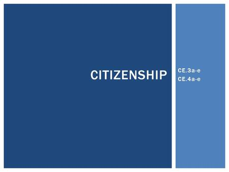 CE.3a-e CE.4a-e CITIZENSHIP. CITIZENSHIP: BASICS.