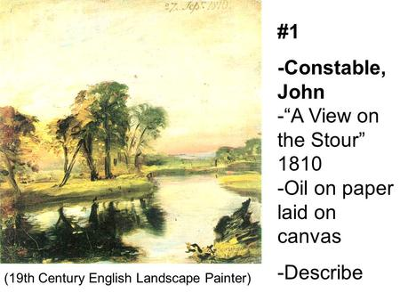 "#1 -Constable, John -""A View on the Stour"" 1810 -Oil on paper laid on canvas -Describe (19th Century English Landscape Painter)"