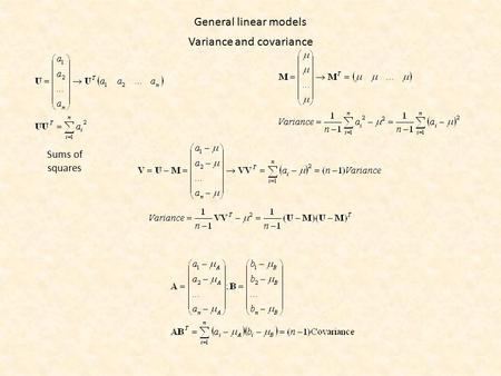 Variance and covariance Sums of squares General linear models.