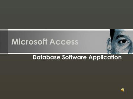 Microsoft Access Database Software Application What is Access? Microsoft Access is the most popular personal computer database management system available.