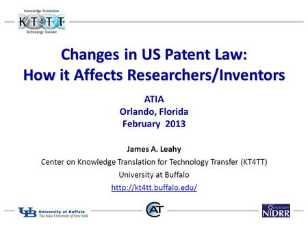 Changes in US Patent Law: How it Affects Researchers/Inventors Changes in US Patent Law: How it Affects Researchers/Inventors ATIA Orlando, Florida February.