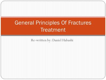Re-written by: Daniel Habashi General Principles Of Fractures Treatment.