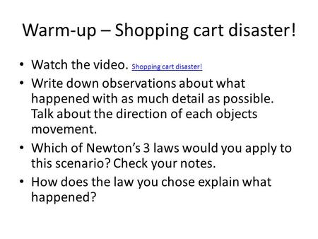 Warm-up – Shopping cart disaster! Watch the video. Shopping cart disaster! Shopping cart disaster! Write down observations about what happened with as.