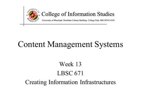 Content Management Systems Week 13 LBSC 671 Creating Information Infrastructures.