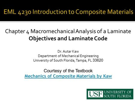 Chapter 4 Macromechanical Analysis of a Laminate Objectives and Laminate Code Dr. Autar Kaw Department of Mechanical Engineering University of South Florida,
