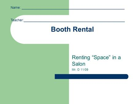"Booth Rental Renting ""Space"" in a Salon Mr. O 11/09 Name: ______________________________________________________ Teacher:_____________________________________________________."