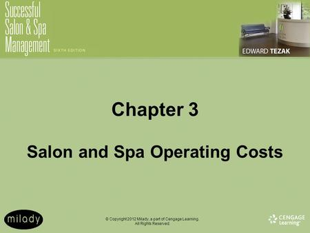 © Copyright 2012 Milady, a part of Cengage Learning. All Rights Reserved. Chapter 3 Salon and Spa Operating Costs.