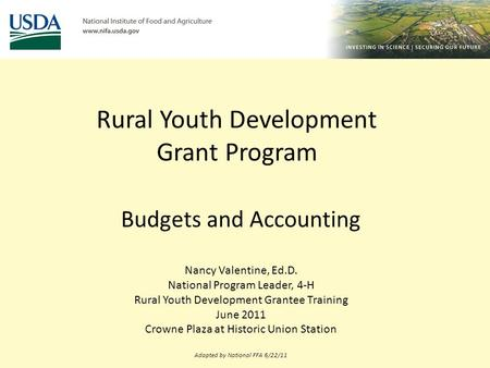 Rural Youth Development Grant Program Budgets and Accounting Nancy Valentine, Ed.D. National Program Leader, 4-H Rural Youth Development Grantee Training.