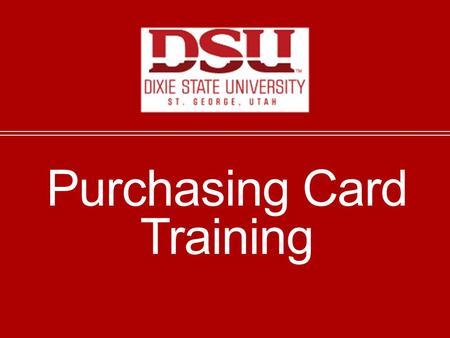 Purchasing Card Training. DSU Purchasing Cards The DSU Purchasing Card program is set up so that purchase cards default to the 710570 expense account.