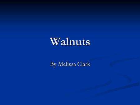 Walnuts By Melissa Clark. The Origin of Walnuts Walnuts are native to Asia, Europe, and North America--having predated the separation of continents 60.