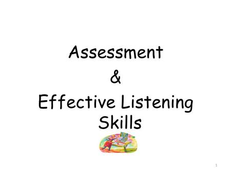Assessment & Effective Listening Skills 1. Today we will be looking at... What is assessment? Importance of assessment Why, what we assess? What are good.