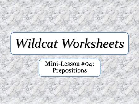 Wildcat Worksheets Mini-Lesson #04: Prepositions.