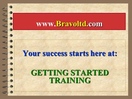 Your success starts here at: GETTING STARTED TRAINING