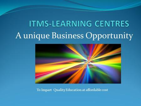 A unique Business Opportunity To Impart Quality Education at affordable cost.