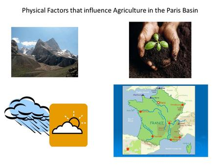 Physical Factors that influence Agriculture in the Paris Basin