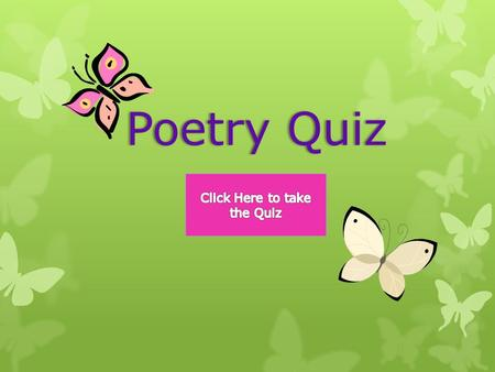 Poetry QuizPoetry Quiz. What does Onomatopoeia mean? Two or more words that have the same beginning sounds Two or more words that have the same beginning.