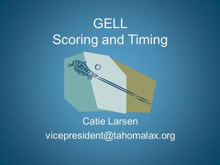 GELL Scoring and Timing Catie Larsen