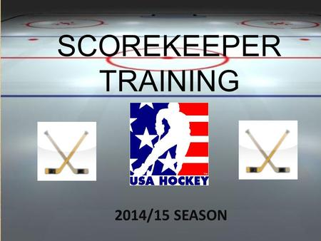 SCOREKEEPER TRAINING 2014/15 SEASON SCOREKEEPER TRAINING 2014/15 SEASON.