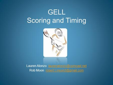 GELL Scoring and Timing Lauren Alonzo Rob Moon