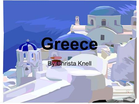 Greece By Christa Knell. My Family Tree Valerie Knell 1969 - Present Mother Boston, Mass Kevin J. Knell 1969 - Present Father Boston, Mass Christa Rose.