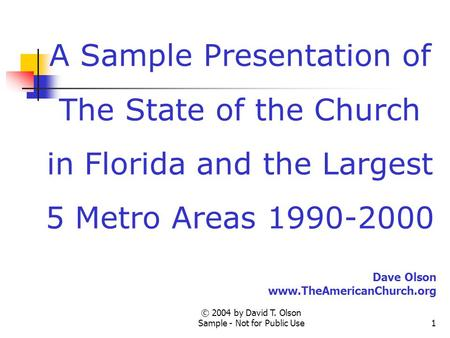 © 2004 by David T. Olson Sample - Not for Public Use1 A Sample Presentation of The State of the Church in Florida and the Largest 5 Metro Areas 1990-2000.
