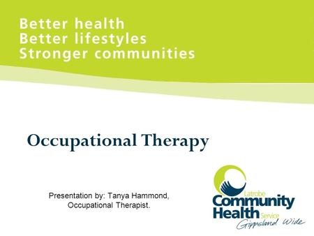 Occupational Therapy Presentation by: Tanya Hammond, Occupational Therapist.