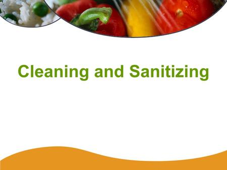 Cleaning and Sanitizing. 178 Cleaning Cleaning is the process of removing food and other soils. Cleaning Agents –Detergents –Solvent cleaners –Acid cleaners.