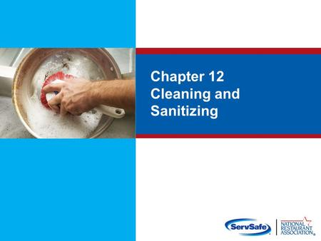 Chapter 12 Cleaning and Sanitizing. Objectives: Different methods of sanitizing and how to make sure they are effective How and when to clean and sanitize.