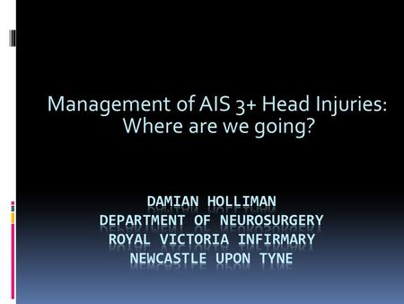Management of AIS 3+ Head Injuries: Where are we going?
