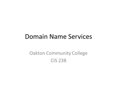 Domain Name Services Oakton Community College CIS 238.