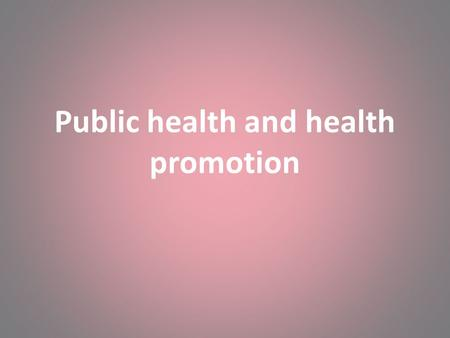 Public health and health promotion. Introduction New public health includes public health and health promotion seen as two complementary areas of practice.