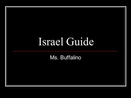 "Israel Guide Ms. Buffalino. QUICK FACTS Capital city of Israel Largest city in Israel One of the oldest cities in the world Inhabited by the ""Big Three"""