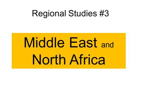 Regional Studies #3 Middle East and North Africa.